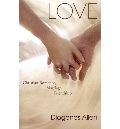 Love: Christian Romance, Marriage, Friendship - Diogenes Allen - Paperback