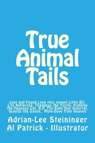 Download True Animal Tails: Lost and Found Love plus sequel Little Bit, Life Reflected, Thaddeus the Turtle, Pudding the Pegasus Cat, B.P. The Baby Boy ... the Goose, Mom-Dove from Heaven (Volume 1) pdf epub