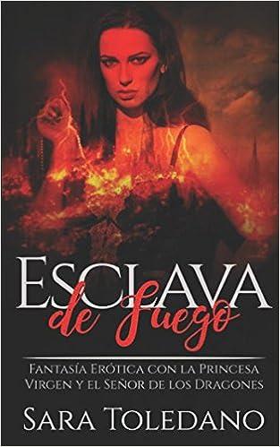 ... de Fuego: Fantasía Erótica con la Princesa Virgen y el Señor de los Dragones Novela Romántica, Erótica y de Fantasía: Amazon.es: Sara Toledano: Libros