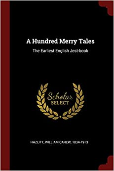 A Hundred Merry Tales: The Earliest English Jest-book