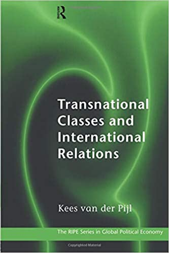 Transnational Classes and International Relations: Kees Van der Pijl
