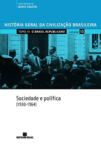 História Geral da Civilização Brasileira. O Brasil Republicano. Sociedade e Política. 1930-1964 - Volume 10