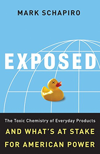 Exposed: The Toxic Chemistry of Everyday Products and What's at Stake for American Power by Mark Schapiro (6-Apr-2009) Paperback