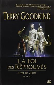 L'Epée de Vérité, tome 6 : La Foi des Réprouvés par Goodkind