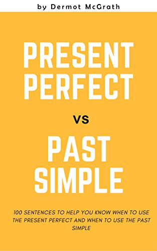 THE PRESENT PERFECT vs THE PAST SIMPLE: 100 SENTENCES TO