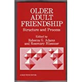 Older Adult Friendship : Structure and Process, Adams, Rebecca G. and Blieszner, Rosemary H., 0803931441