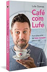 Café com Lufe: Sua dose extra de boas energias para a vida