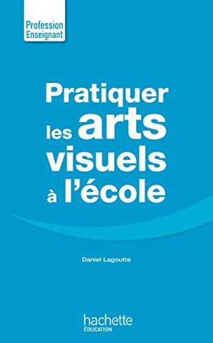 pratiquer les arts visuels profession enseignant