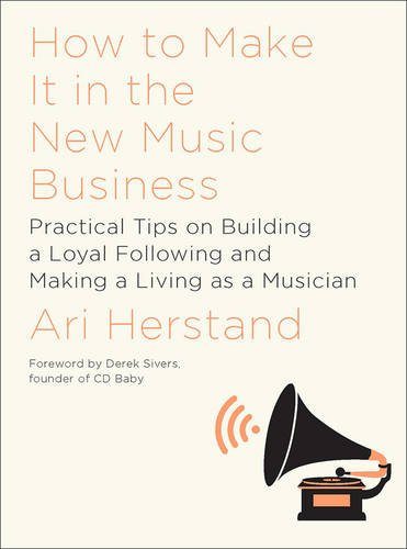 How-To-Make-It-in-the-New-Music-Business-Practical-Tips-on-Building-a-Loyal-Following-and-Making-a-Living-as-a-Musician