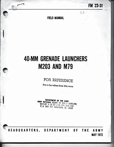 40MM Grenade Launchers M203 and M79 FM 23-31 Field manual: May 1972 -
