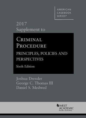 Criminal Procedure: Principles, Policies and Perspectives, 2017 Supplement (American Casebook Series)