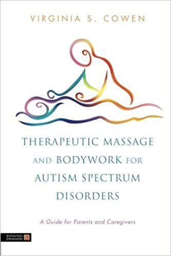 Manuels pdf télécharger Therapeutic Massage and Bodywork for Autism Spectrum Disorders: A Guide for Parents and Caregives 1st (first) Edition by Virginia S. Cowen published by Singing Dragon (2011) PDF FB2