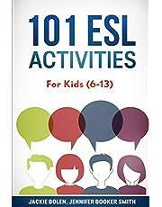 101 ESL Activities: For Kids (6-13)