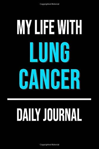 My Life With Lung Cancer Daily Journal: Lined Journal For Documenting Symptoms, Treatment, Struggles And Goals