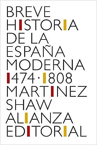 Breve historia de la España moderna 1474-1808 : 4501 Libro bolsillo: Amazon.es: Martínez Shaw, Carlos: Libros