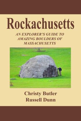 Rockachusetts: An Explorer's Guide To Amazing Boulders of Massachusetts