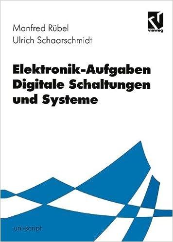 Elektronik-Aufgaben Digitale Schaltungen und Systeme (uni-script) (German Edition)