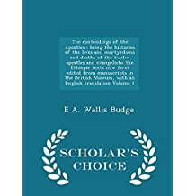 The contendings of the Apostles: being the histories of the lives and martyrdoms and deaths of the twelve apostles and evangelists; the Ethiopic texts ... an English translation Volume 1 - Scholar