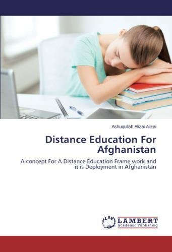 Distance Education For Afghanistan: A concept For A Distance Education Frame work and it is Deployment in Afghanistan pdf
