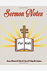 """Sermon Notes for Kids : Sermon Notebook To Take To Church To Study The Scriptures: Age 7+ Never Be Bored At church Again, 52 Week Bible Sermon Journal, 7 x 10"""" Blank Notebook With Prompts Paperback"""