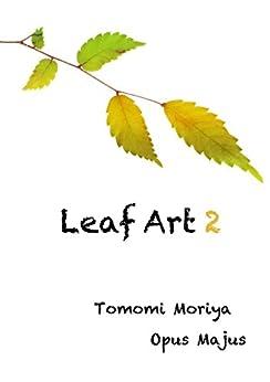 Leaf Art 2 (Japanese Edition) por [Tomomi Moriya]