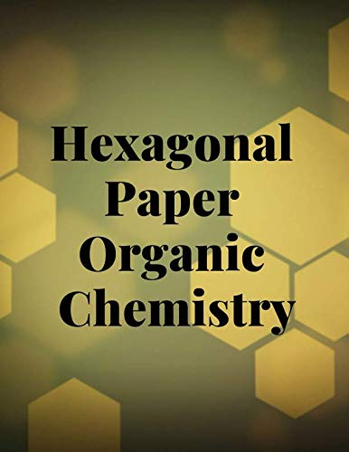Hexagonal Paper Organic Chemistry: Organic Chemistry Lab, Ideal for gaming, Quilting, mapping, structuring, sketch, technical, Blank Hexagonal Journal Notebook for Mapping Strategies ()