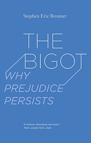 The Bigot: Why Prejudice Persists