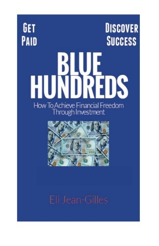 Blue Hundreds: How To Achieve Financial Freedom Through Investment