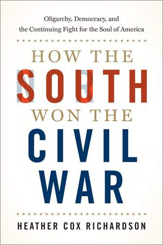 How the South Won the Civil War: Oligarchy, Democracy, and ...