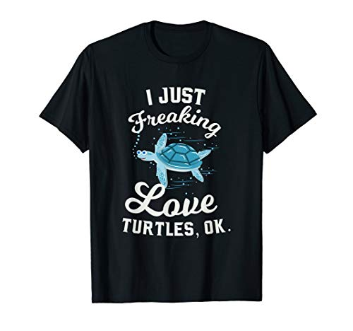 I Just Freaking Love Turtles, OK Funny Tortoise Quote  T-Shirt (The Oldest Sea Turtle In The World)