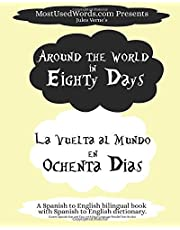 Around the World in Eighty Days - La Vuelta al Mundo en Ochenta Dias. A Spanish to English Bilingual Book With Spanish to English Dictionary: Learn Spanish Fast and Easy With Dual Language Parallel Text Books