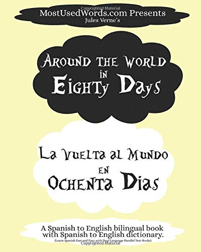 Around the World in Eighty Days - La Vuelta al Mundo en Ochenta Dias. A Spanish to English Bilingual Book With Spanish to English Dictionary: Learn ... Parallel Text Books (Spanish-English)