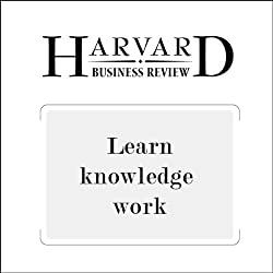 Learn Knowledge Work (Harvard Business Review)