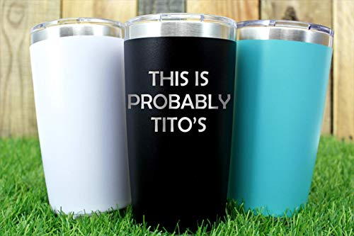 This Is Probably Tito's 20oz Tumbler - Gift Idea ()