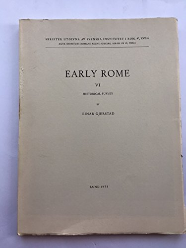 Early Rome VI: Historical Survey (Skrifter Utg. AV Svenska Institutet I ROM. ACTA Instituti Ro) Early Rome VI: Historical Survey (Skrifter Utg. AV Svenska Institutet I ROM. ACTA Instituti Ro)