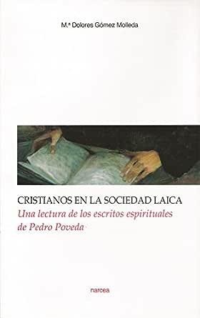 Cristianos en la sociedad laica: Una lectura de los escritos espirituales de Pedro Poveda (Obras fuera de colección nº 62) eBook: Gómez Molleda, Mª Dolores: Amazon.es: Tienda Kindle