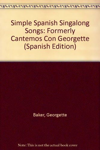 Simple Spanish Singalong Songs: Formerly Cantemos Con Georgette (Spanish Edition)