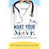 Make Your Move: A Physician's Guide to Clinical and Non-Clinical Alternatives to Medical Practice