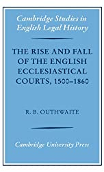 The Rise and Fall of the English Ecclesiastical Courts, 1500-1860 (Cambridge Studies in English Legal History)