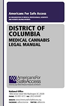 District of Columbia Medical Cannabis Legal Manual by [Safe Access, Americans for]