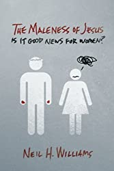 The Maleness of Jesus: Is It Good News for Women?