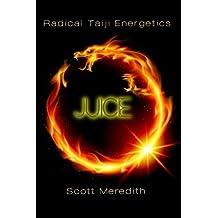 Juice: Radical Taiji Energetics by Scott Meredith (2012-09-08)