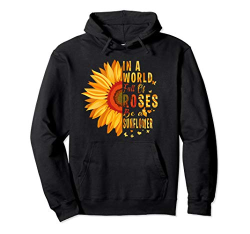 Sunflower hd In a world full of Roses be a sunflower hoodie (Best Roses In The World)