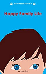 Happy Family Life: Tips for a Mindful Family Life (Inner Wisdom for kids Book 1)