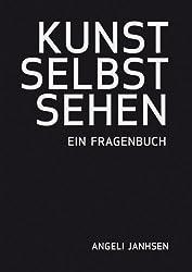 Angeli Janhsen - KUNST SELBST SEHEN - Ein Fragenbuch von Angeli Janhsen (2013) Taschenbuch