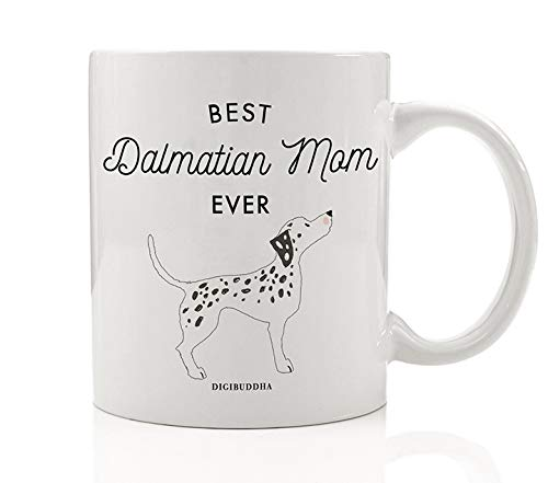(Best Dalmatian Mom Ever Coffee Mug Gift Idea Mother Mommy Greatest Dalmation Lover Family Pet Black Spots Firehouse Mascot Dog 11oz Ceramic Tea Cup Christmas Mother's Day Present by Digibuddha DM0500 )