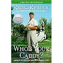 Who's Your Caddy?: Looping for the Great, Near Great, and Reprobates of Golf by Rick Reilly