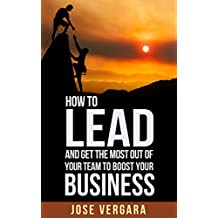 How to Lead and Get the Most Out of Your Team: To Boost Your Business (Tu Business Coach Productivity Series Book 5) (English Edition)