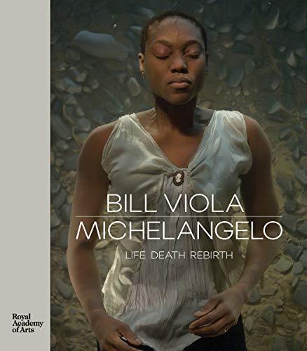 Bill Viola / Michelangelo: Life Death Rebirth por Martin Clayton,Kira Perov