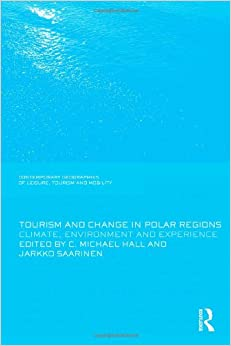 Tourism and Change in Polar Regions: Climate, Environments and Experiences (Contemporary Geographies of Leisure, Tourism and Mobility)